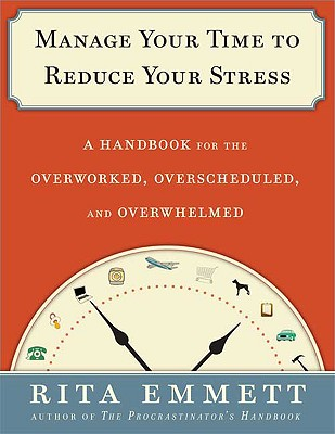 Manage Your Time to Reduce Your Stress By Emmett, Rita